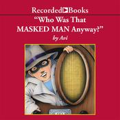 Who Was That Masked Man, Anyway? Audiobook, by , Avi