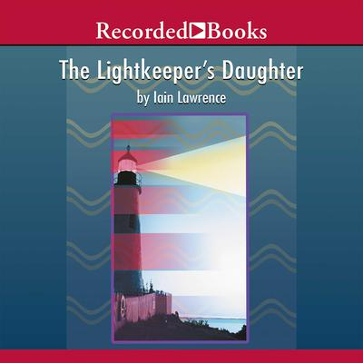The Lightkeeper's Daughter Audiobook, by Iain Lawrence