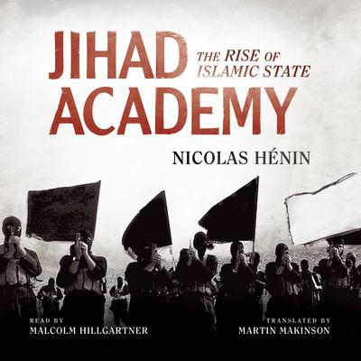 Jihad Academy: The Rise of Islamic State Audiobook, by Nicolas Hénin