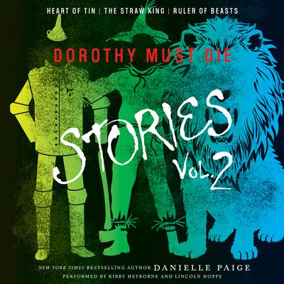 Dorothy Must Die Stories Volume 2: Heart of Tin, The Straw King, Ruler of Beasts Audiobook, by Danielle Paige