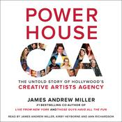 Powerhouse: The Untold Story of Hollywoods Creative Artists Agency, by James Andrew Miller