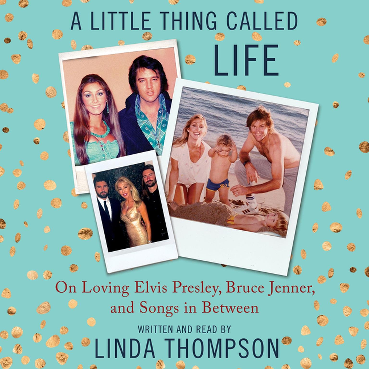 Printable A Little Thing Called Life: On Loving Elvis Presley, Bruce Jenner, and Songs in Between Audiobook Cover Art