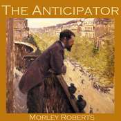 The Anticipator Audiobook, by Morley Roberts