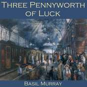 Three Pennyworth of Luck Audiobook, by Basil Murray