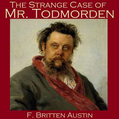 The Strange Case of Mr. Todmorden Audiobook, by F. Britten Austin