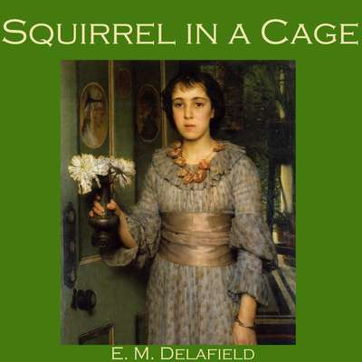 Squirrel in a Cage Audiobook, by E. M. Delafield