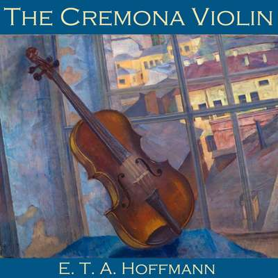 The Cremona Violin Audiobook, by E. T. A. Hoffmann
