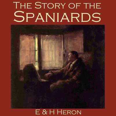 The Story of the Spaniards Audiobook, by E. & H. Heron