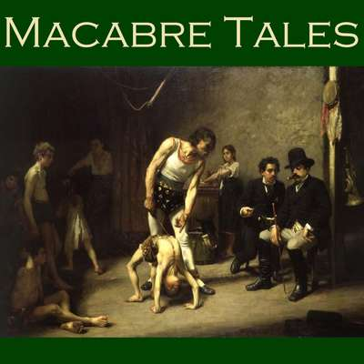 Macabre Tales: Seventy Ghoulish and Unearthly Short Stories Audiobook, by various authors