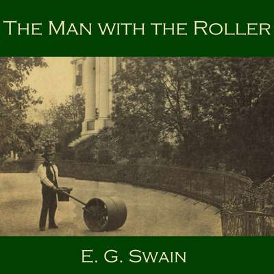 The Man with the Roller Audiobook, by E. G. Swain