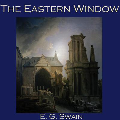 The Eastern Window Audiobook, by E. G. Swain