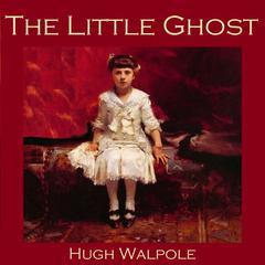 The Little Ghost Audiobook, by Hugh Walpole