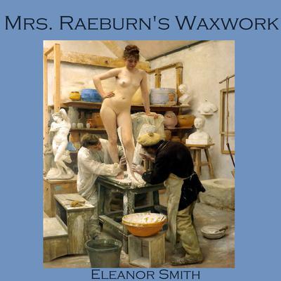 Mrs. Raeburn's Waxwork Audiobook, by Eleanor Smith