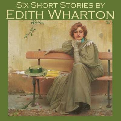 Six Short Stories by Edith Wharton Audiobook, by Edith Wharton