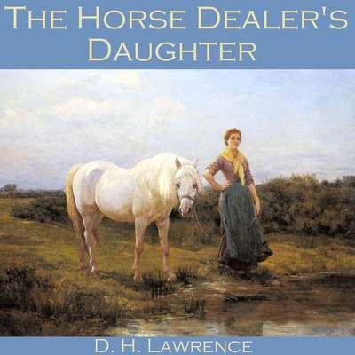 The Horse Dealers Daughter Audiobook, by D. H. Lawrence