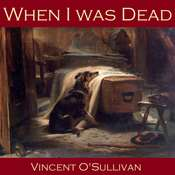 When I was Dead Audiobook, by Vincent O'Sullivan