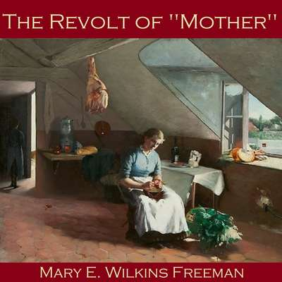 """The Revolt of """"Mother"""" Audiobook, by Mary E. Wilkins Freeman"""