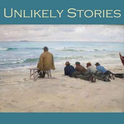 Unlikely Stories: 44 Tales of the Weird and Fantastical Audiobook, by various authors