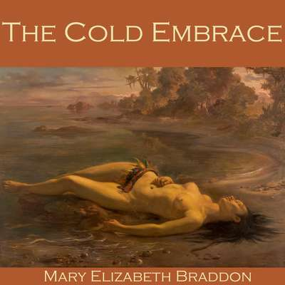 The Cold Embrace Audiobook, by Mary E. Braddon