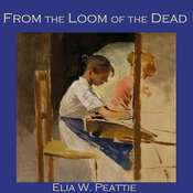 From the Loom of the Dead Audiobook, by Elia W. Peattie
