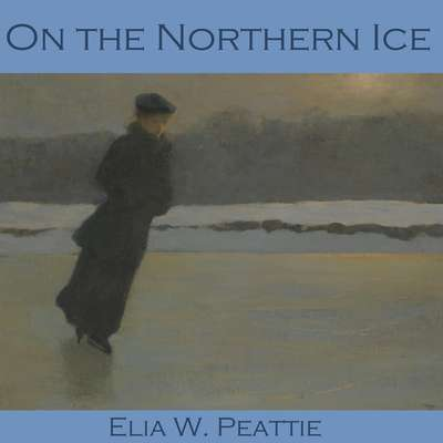 On the Northern Ice Audiobook, by Elia W. Peattie