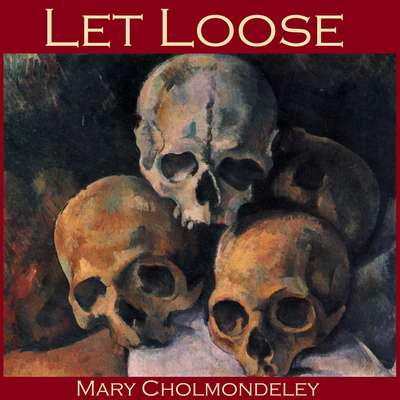 Let Loose Audiobook, by Mary Cholmondeley