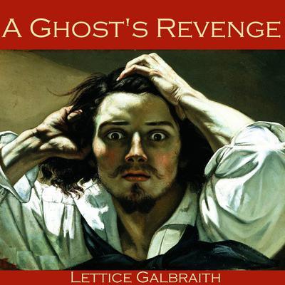 A Ghost's Revenge Audiobook, by Lettice Galbraith