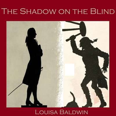 The Shadow on the Blind Audiobook, by Louisa Baldwin