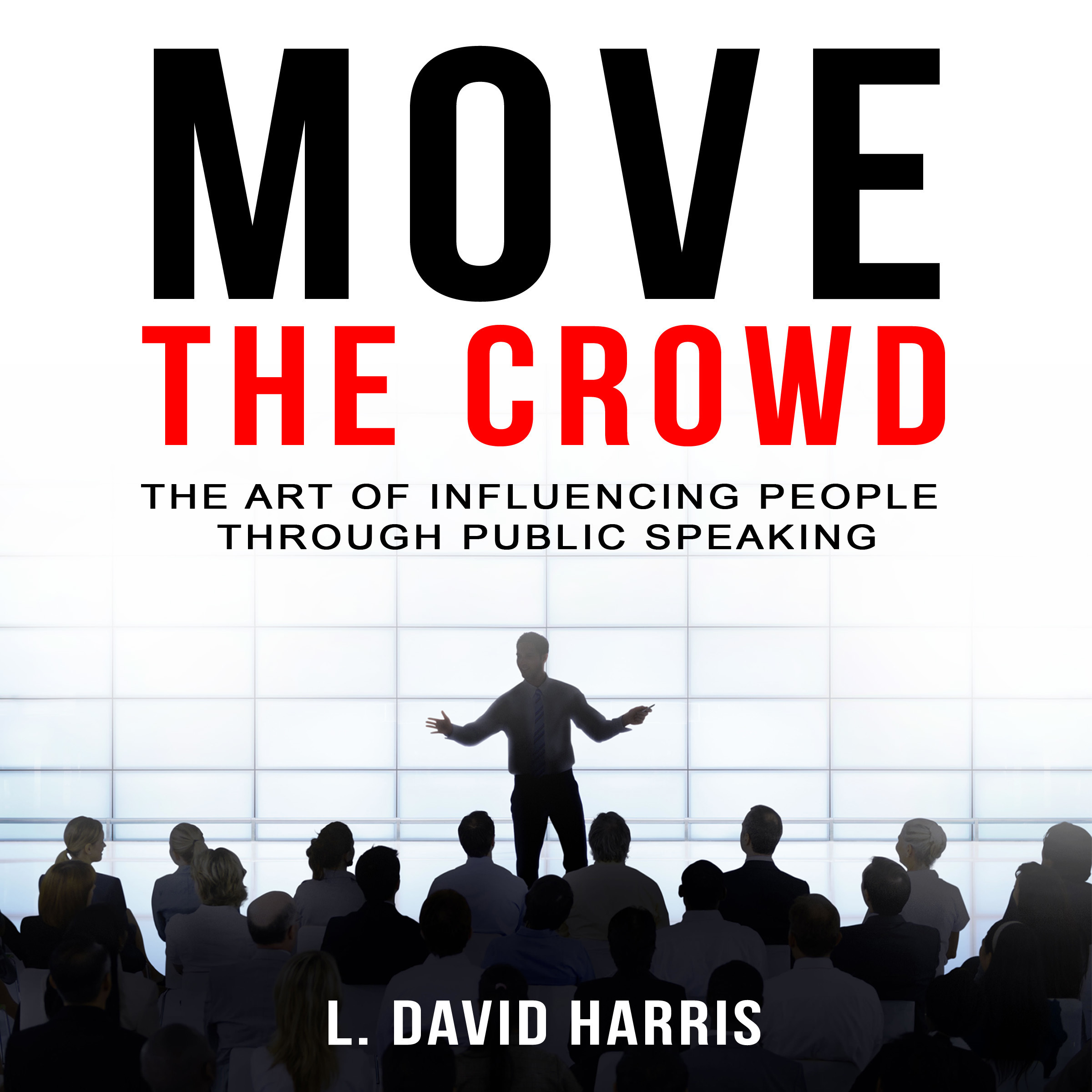 Printable Move the Crowd: The Art of Influencing People through Public Speaking Audiobook Cover Art