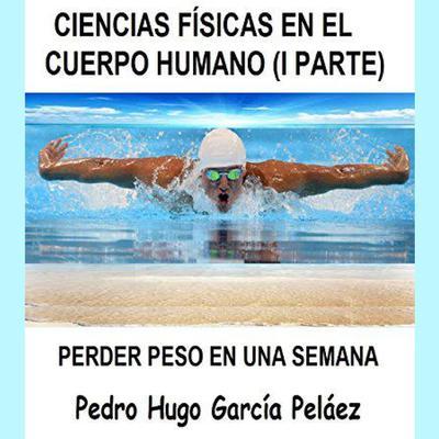 Ciencias Físícas en el Cuerpo Humano  Audiobook, by Pedro Hugo García Peláez