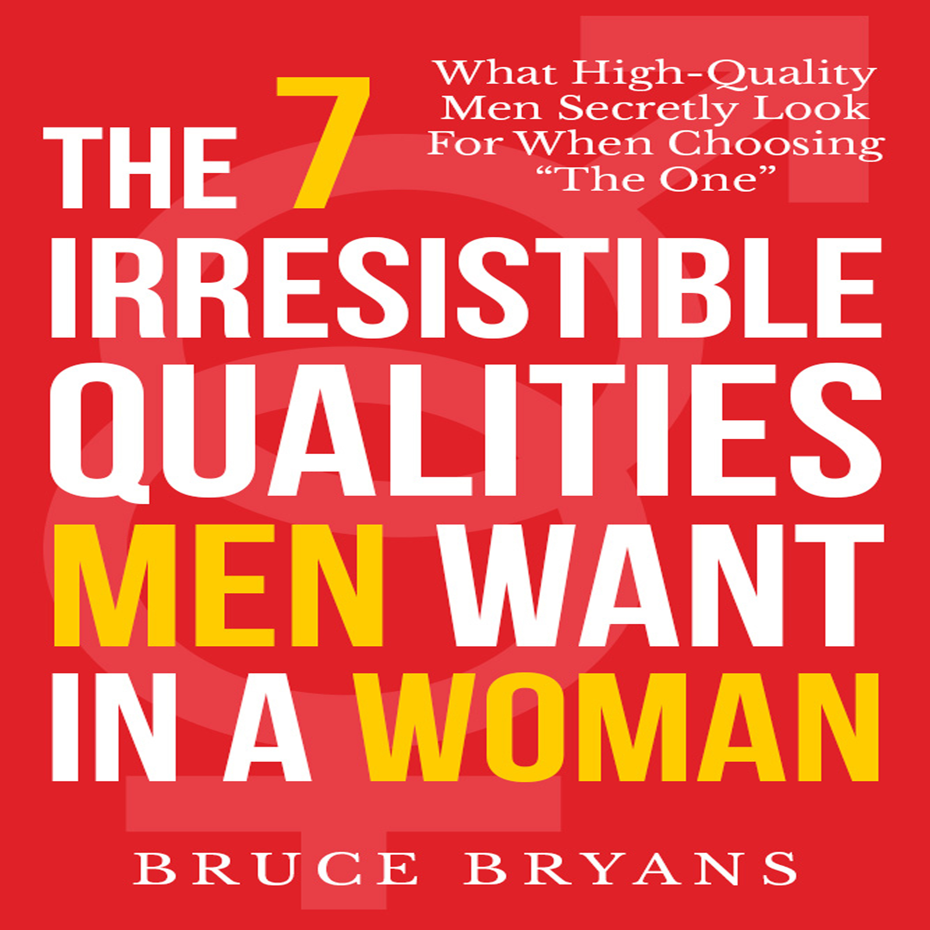 Printable The 7 Irresistible Qualities Men Want In a Woman: What High-Quality Men Secretly Look for When Choosing the One Audiobook Cover Art