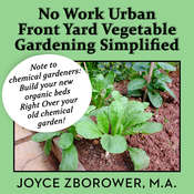 No Work Urban Front Yard Vegetable Gardening Simplified: The Easiest Way to Get Fresh, Tasty, Organic Veggies for Your Whole Family, and Other Gardening Information Audiobook, by Joyce Zborower