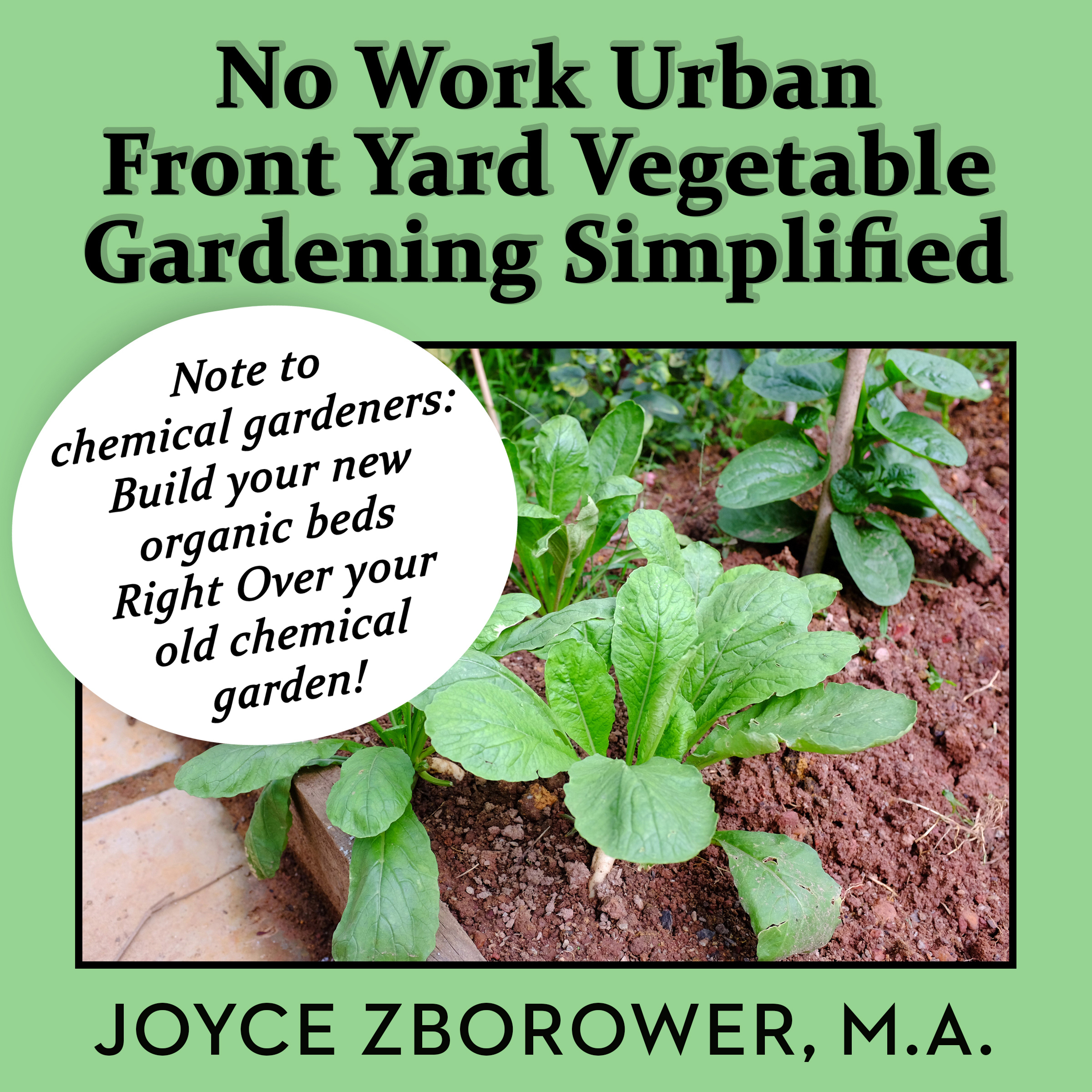 Printable No Work Urban Front Yard Vegetable Gardening Simplified: The Easiest Way to Get Fresh, Tasty, Organic Veggies for Your Whole Family, and Other Gardening Information Audiobook Cover Art