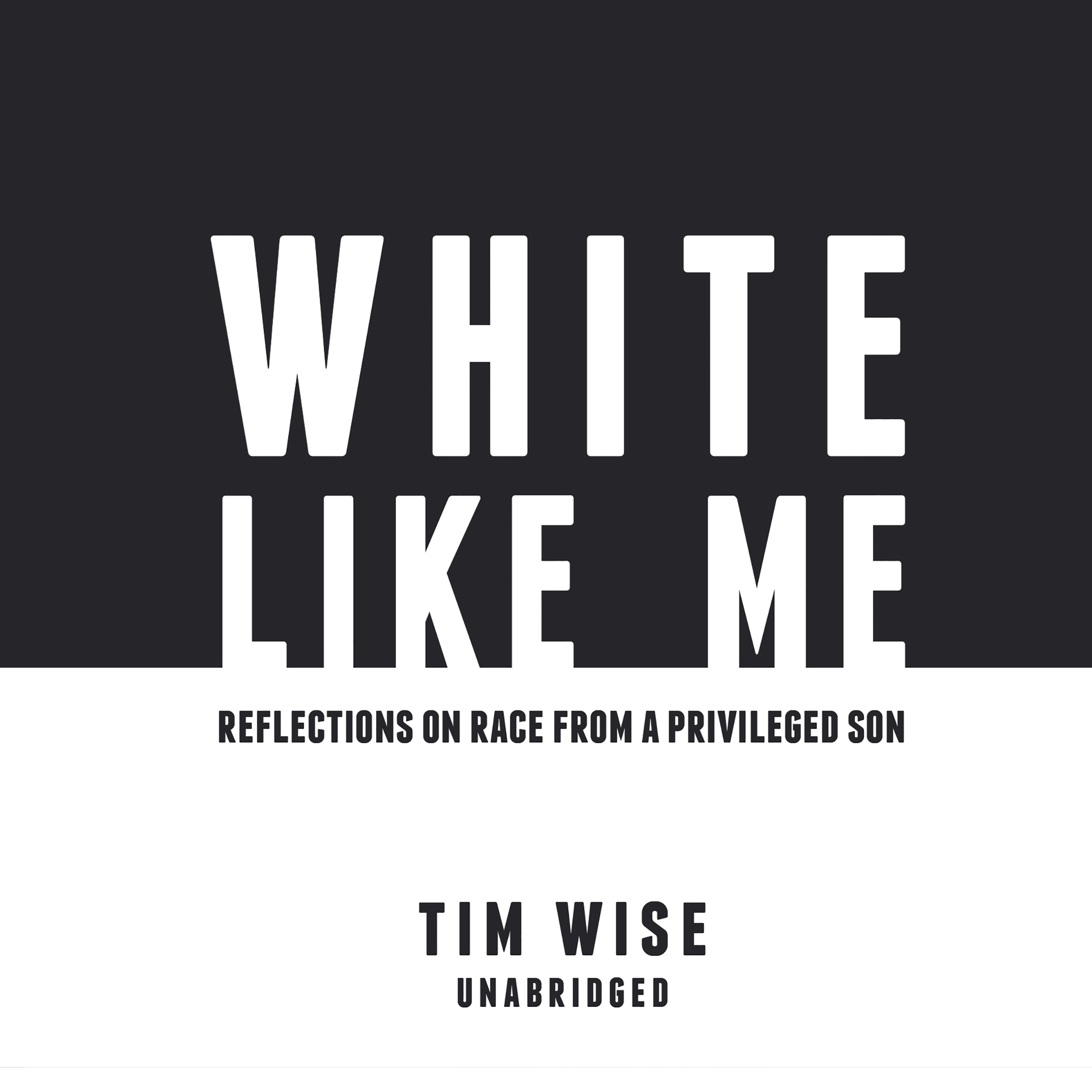 White like Me: Reflections on Race from a Privileged Son Audiobook, by Tim  Wise