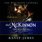 The McKinnon: The Beginning: Book 1 Part 2 : The McKinnon Legends: A Time Travel Series Audiobook, by Ranay James