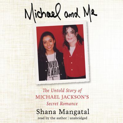Michael and Me: The Untold Story of Michael Jackson's Secret Romance Audiobook, by Shana Mangatal