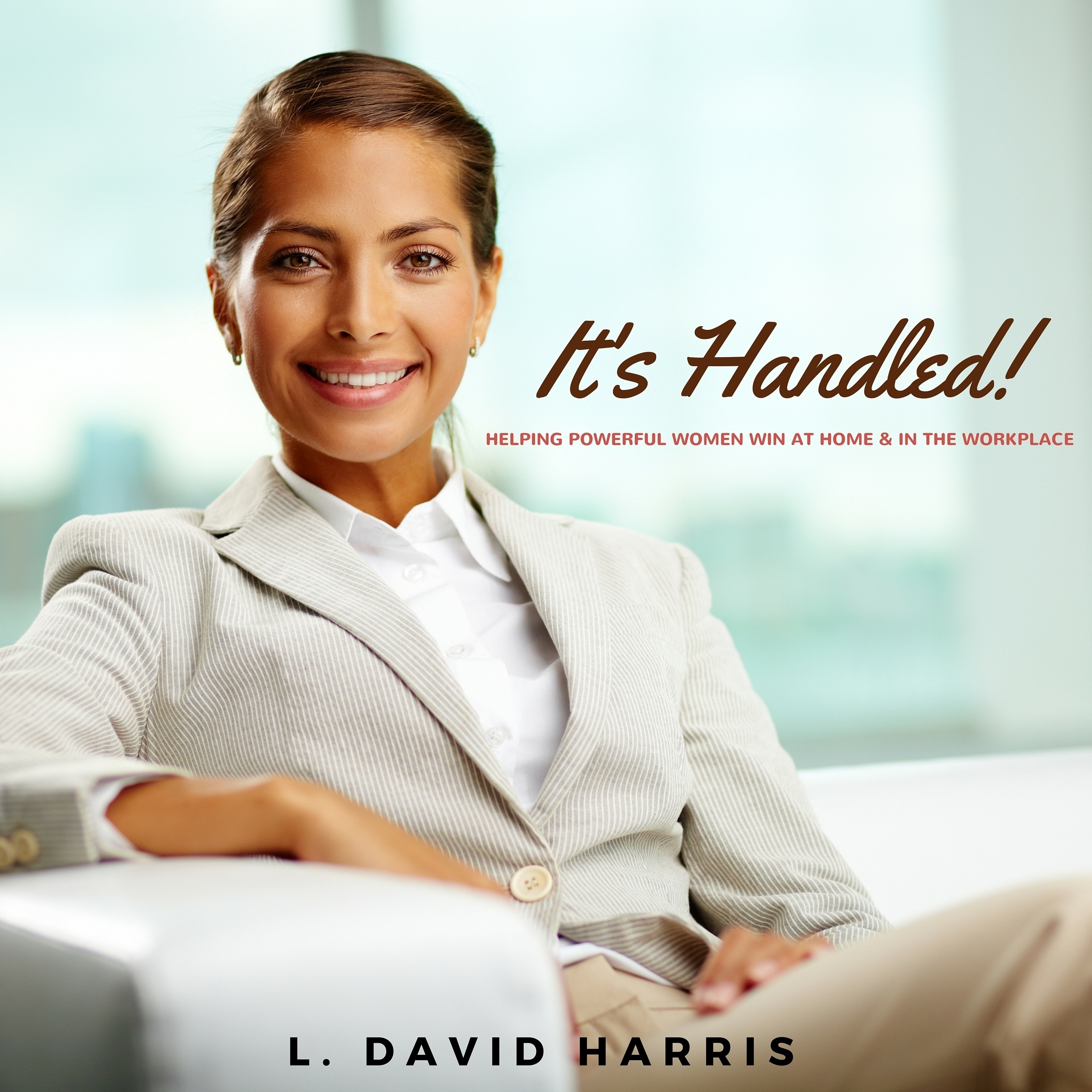 Printable It's Handled! : Helping Powerful Women Win at Home & in the Workplace Audiobook Cover Art