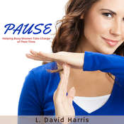 Pause:  Helping Busy Women Take Charge of Their Time Audiobook, by L. David Harris