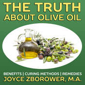The Truth about Olive Oil: Benefits, Curing Methods, Remedies Audiobook, by Joyce Zborower