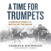 A Time for Trumpets: The Untold Story of the Battle of the Bulge Audiobook, by Charles B. MacDonald