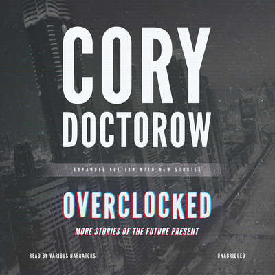 Overclocked: More Stories of the Future Present Audiobook, by Cory Doctorow
