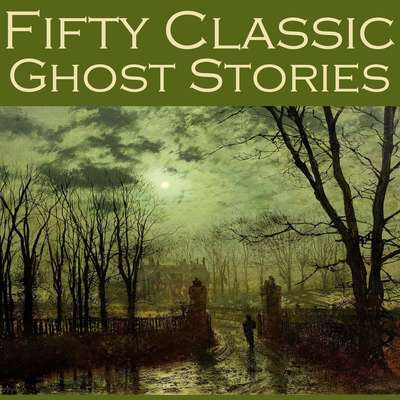 Fifty Classic Ghost Stories Audiobook, by various authors