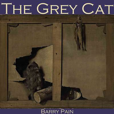 The Grey Cat Audiobook, by Barry Pain