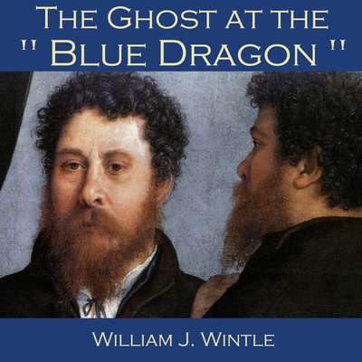 The Ghost at the Blue Dragon Audiobook, by William J. Wintle