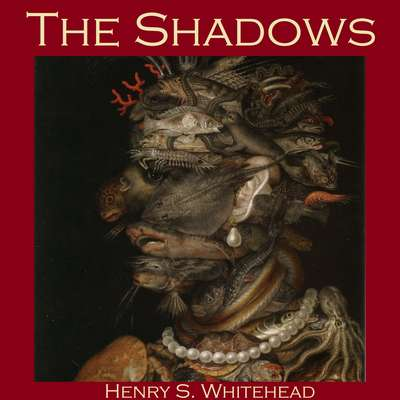 The Shadows Audiobook, by Henry S. Whitehead