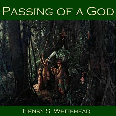 Passing of a God Audiobook, by Henry S. Whitehead