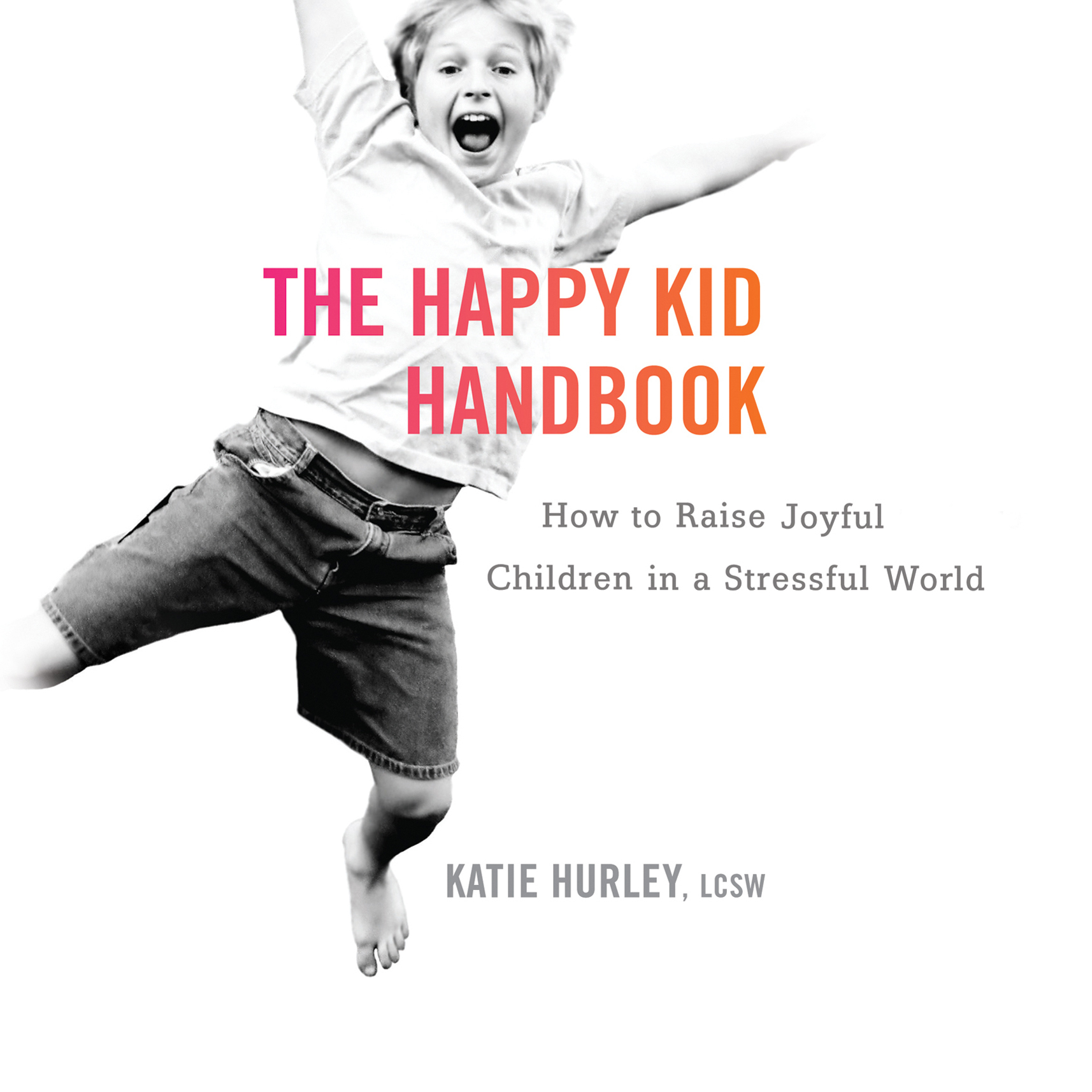 Printable The Happy Kid Handbook: How to Raise Joyful Children in a Stressful World Audiobook Cover Art