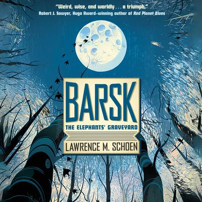 Barsk: The Elephants Graveyard: The Elephants' Graveyard Audiobook, by Lawrence M. Schoen