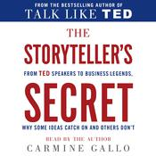 The Storyteller's Secret: From TED Speakers to Business Legends, Why Some Ideas Catch On and Others Dont, by Carmine Gallo