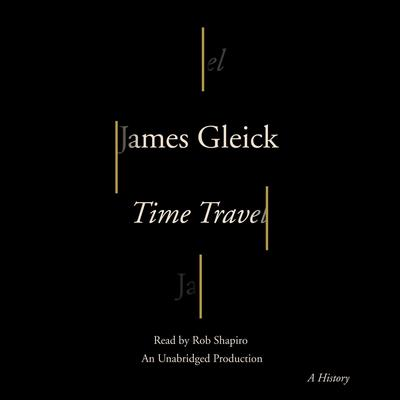 Time Travel: A History Audiobook, by James Gleick